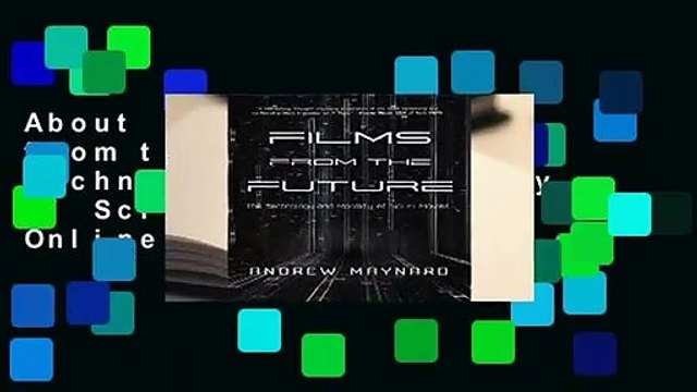 About For Books  Films from the Future: The Technology and Morality of Sci-Fi Movies  For Online