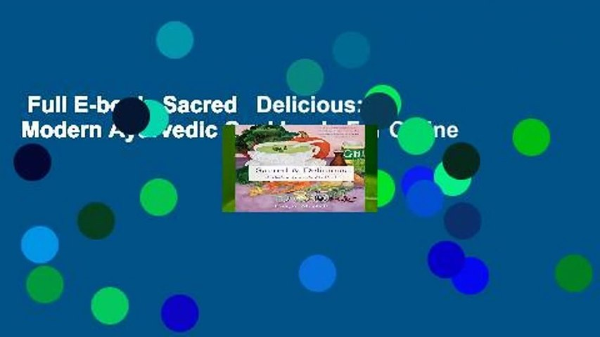 Full E-book  Sacred   Delicious: A Modern Ayurvedic Cookbook  For Online