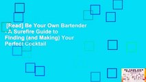 [Read] Be Your Own Bartender - A Surefire Guide to Finding (and Making) Your Perfect Cocktail