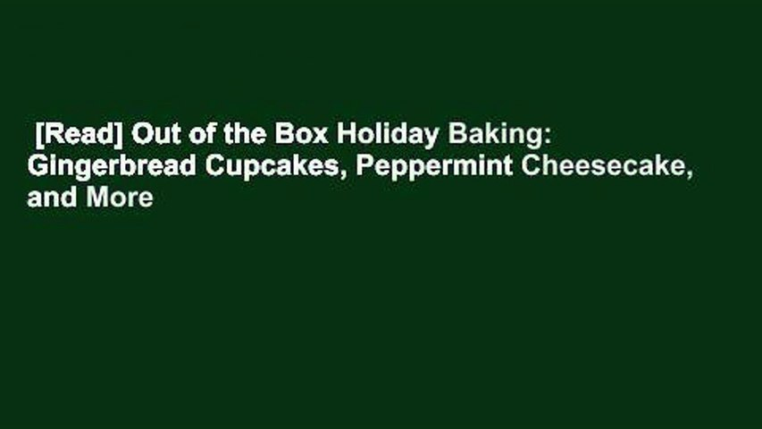 [Read] Out of the Box Holiday Baking: Gingerbread Cupcakes, Peppermint Cheesecake, and More