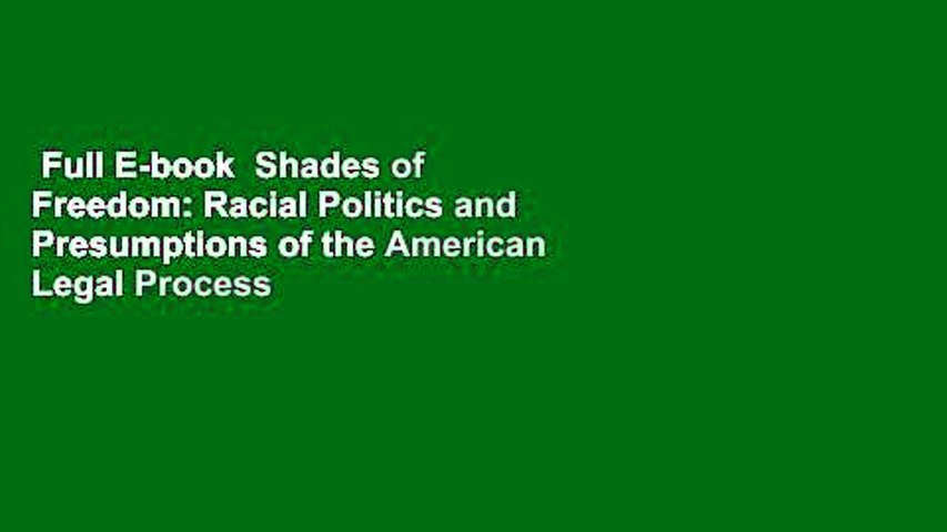 Full E-book  Shades of Freedom: Racial Politics and Presumptions of the American Legal Process