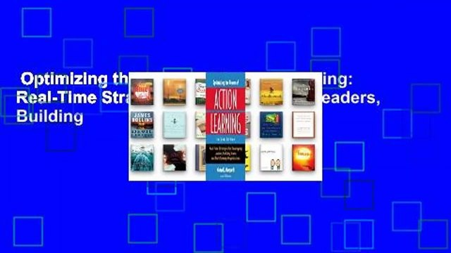 Optimizing the Power of Action Learning: Real-Time Strategies for Developing Leaders, Building