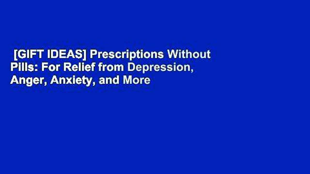 [GIFT IDEAS] Prescriptions Without Pills: For Relief from Depression, Anger, Anxiety, and More