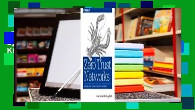 Zero Trust Networks: Building Secure Systems in Untrusted Networks  For Kindle