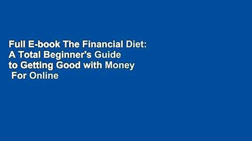 Full E-book The Financial Diet: A Total Beginner's Guide to Getting Good with Money  For Online