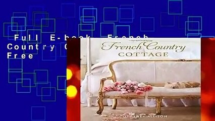 Full E-book  French Country Cottage  For Free