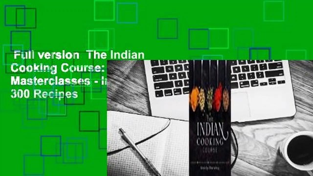 Full version  The Indian Cooking Course: Techniques - Masterclasses - Ingredients - 300 Recipes