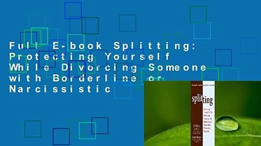 Full E-book Splitting: Protecting Yourself While Divorcing Someone with Borderline or Narcissistic