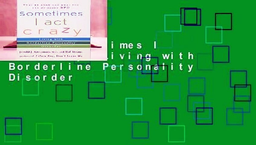 [FREE] Sometimes I Act Crazy: Living with Borderline Personality Disorder