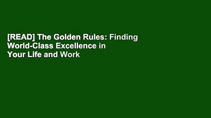 [READ] The Golden Rules: Finding World-Class Excellence in Your Life and Work