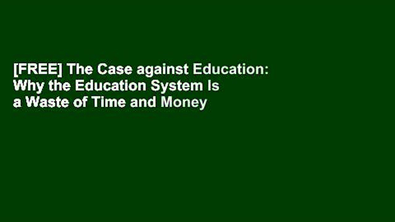 [FREE] The Case against Education: Why the Education System Is a Waste of Time and Money