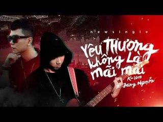 [ Teaser ] YÊU THƯƠNG KHÔNG LÀ MÃI MÃI   K-ICM ft Jang Nguyễn