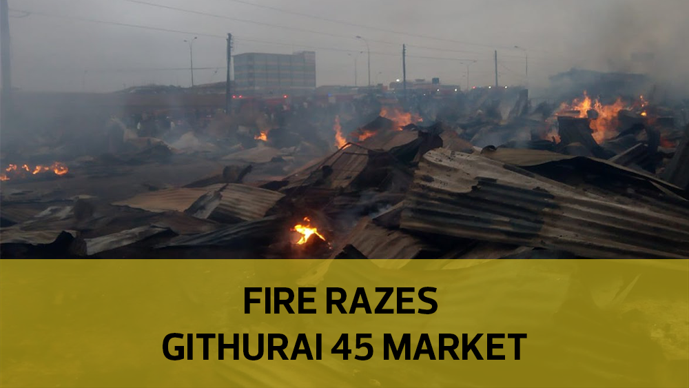 Fire razes Githurai 45 Market