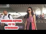 Shraddha Kapoor flies to Hyderabad