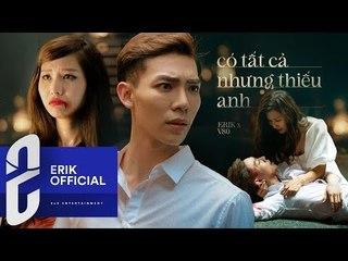 ERIK - 'Có Tất Cả Nhưng Thiếu Anh' (Official MV)