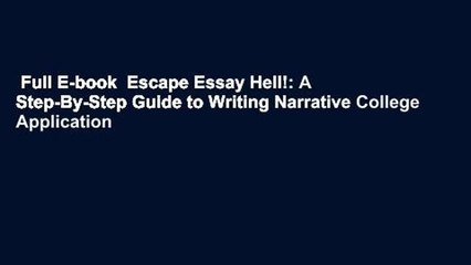 Full E-book  Escape Essay Hell!: A Step-By-Step Guide to Writing Narrative College Application