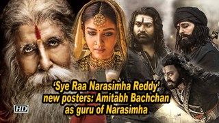 'Sye Raa Narasimha Reddy' New posters: Amitabh Bachchan as guru of Narasimha