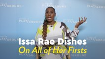 Issa Rae Dishes on Her Firsts - From Her First Audition to Her Very First Splurge