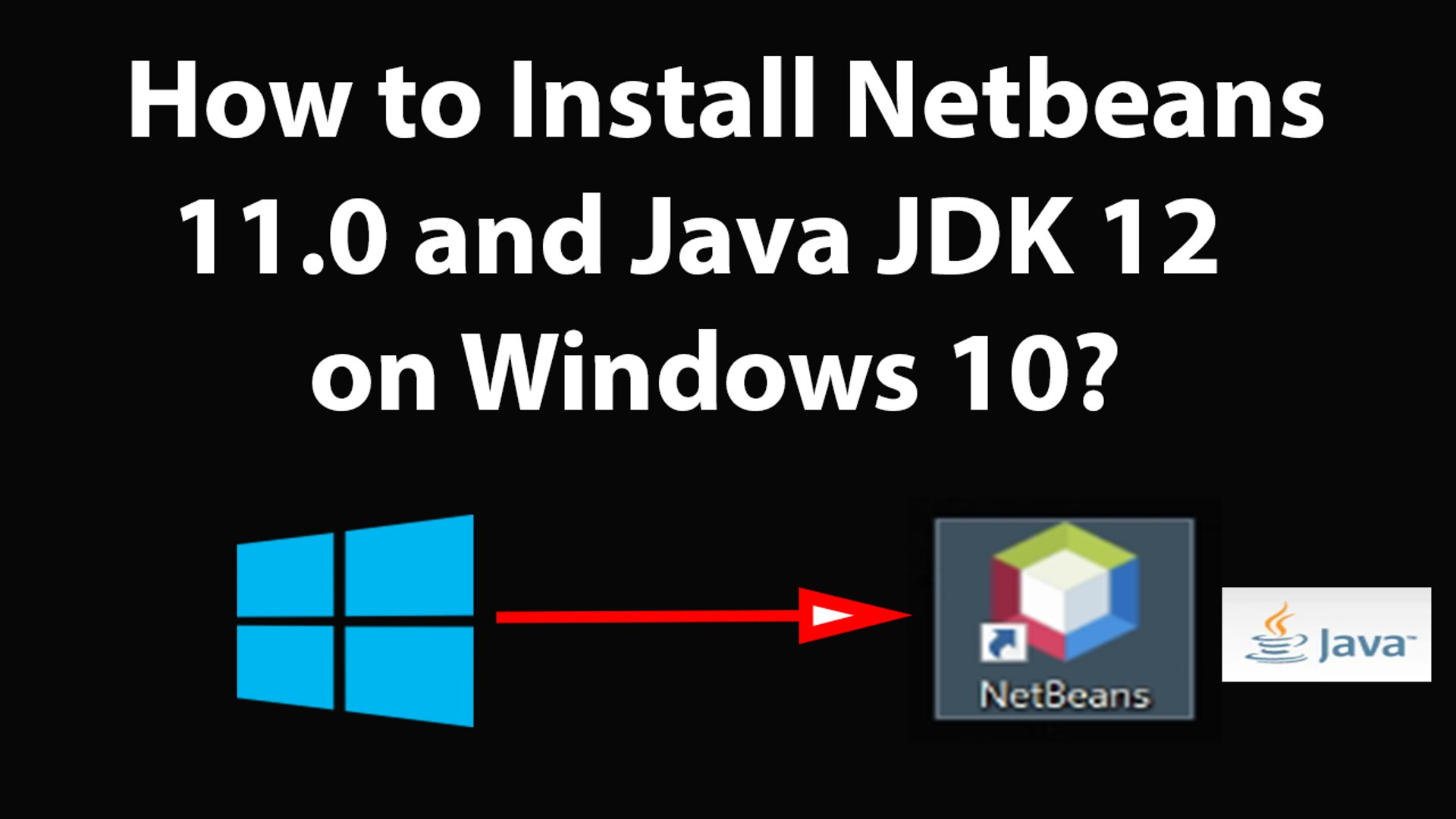 How to Install Netbeans 11 0 and Java Jdk 12 on Windows 10?