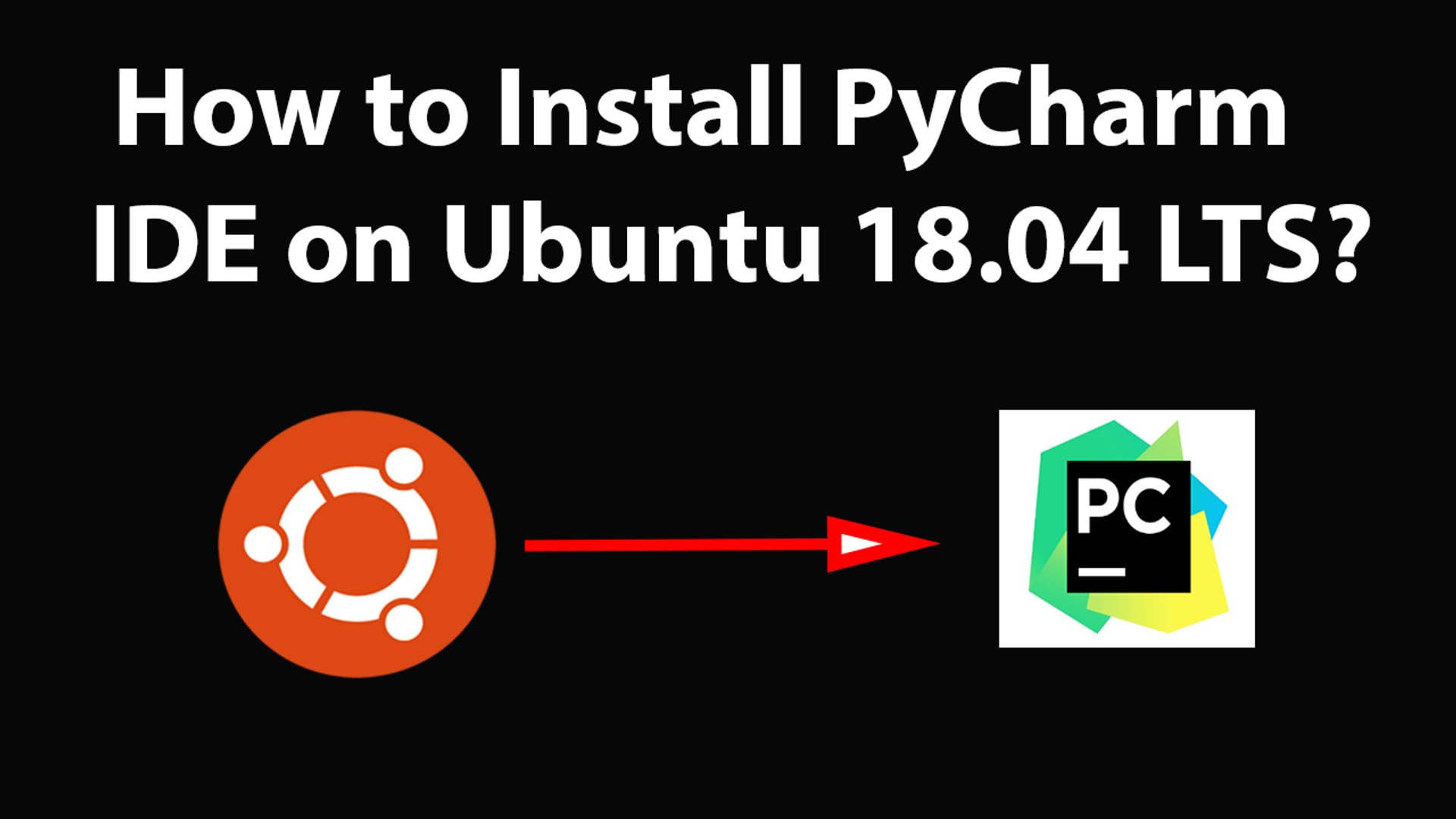 How to Install PyCharm IDE on Ubuntu 18 04 LTS?