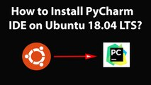 How to Install PyCharm IDE on Ubuntu 18.04 LTS?