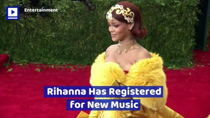 Rihanna Has Registered for New Music