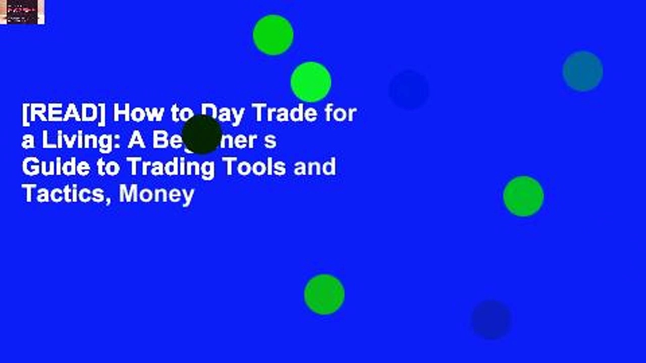 [READ] How to Day Trade for a Living: A Beginner s Guide to Trading Tools and Tactics, Money