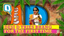 Desi D Tries Bhang for the First Time, and No It Wasn't Illegal