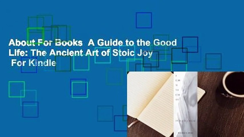 About For Books  A Guide to the Good Life: The Ancient Art of Stoic Joy  For Kindle