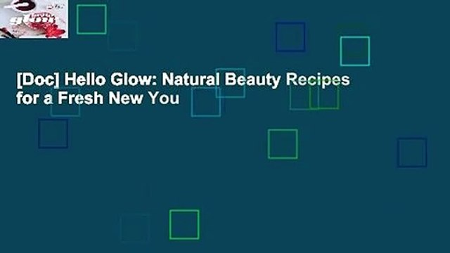 [Doc] Hello Glow: Natural Beauty Recipes for a Fresh New You