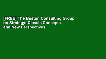 [FREE] The Boston Consulting Group on Strategy: Classic Concepts and New Perspectives