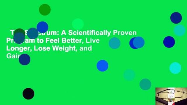 The Spectrum: A Scientifically Proven Program to Feel Better, Live Longer, Lose Weight, and Gain