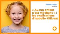 « Aucun enfant n'est méchant » : les explications d'Isabelle Filliozat