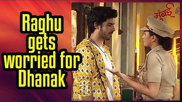 Raghu to get worried for Dhanak in Gathbandhan