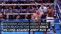 Anthony Joshua hasn't been seen much in the media since his loss against Andy Ruiz