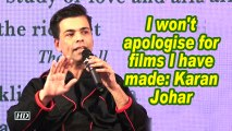 I won't apologise for films I have been made: Karan Johar