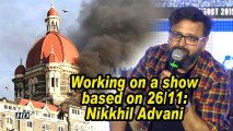Working on a show based on 26/11: Nikkhil Advani