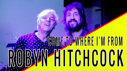 ROBYN HITCHCOCK: Come To Where I'm From Episode #23
