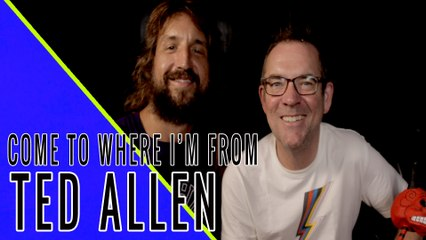 TED ALLEN: Come To Where I'm From Episode #22