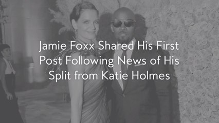 Jamie Foxx Shared His First Post Following News of His Split from Katie Holmes