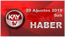 20 Ağustos 2019 Kay Tv Haber