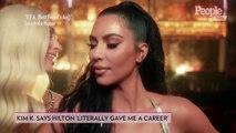 Kim Kardashian Says She Would Do 'Anything' for Paris Hilton: 'She Literally Gave Me a Career'