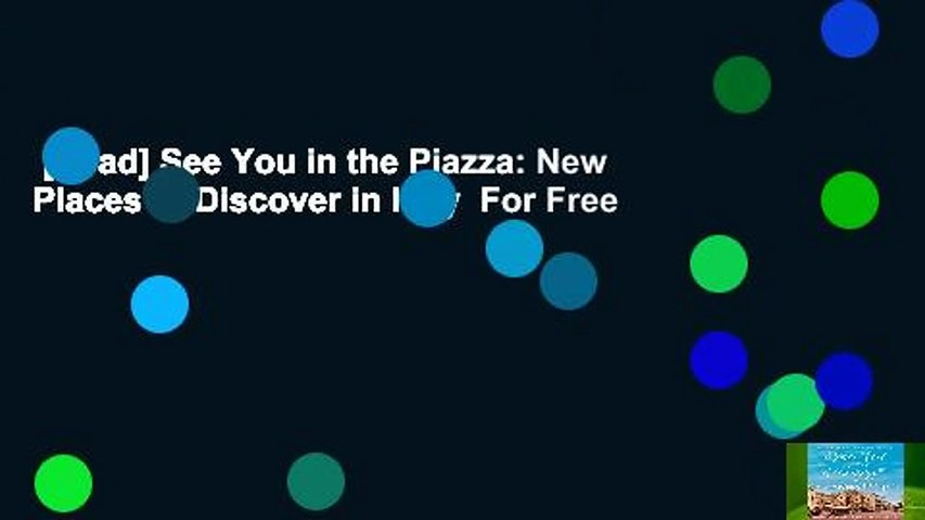 [Read] See You in the Piazza: New Places to Discover in Italy  For Free