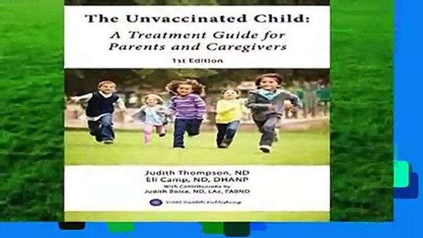 Full version  The Unvaccinated Child: A Treatment Guide for Parents and Caregivers Complete