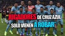 """""""futbolistas de Cruz Azul: Solo vienen a robar"""""""