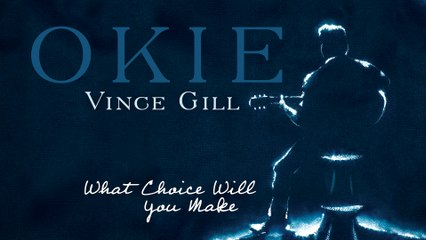 Vince Gill - What Choice Will You Make