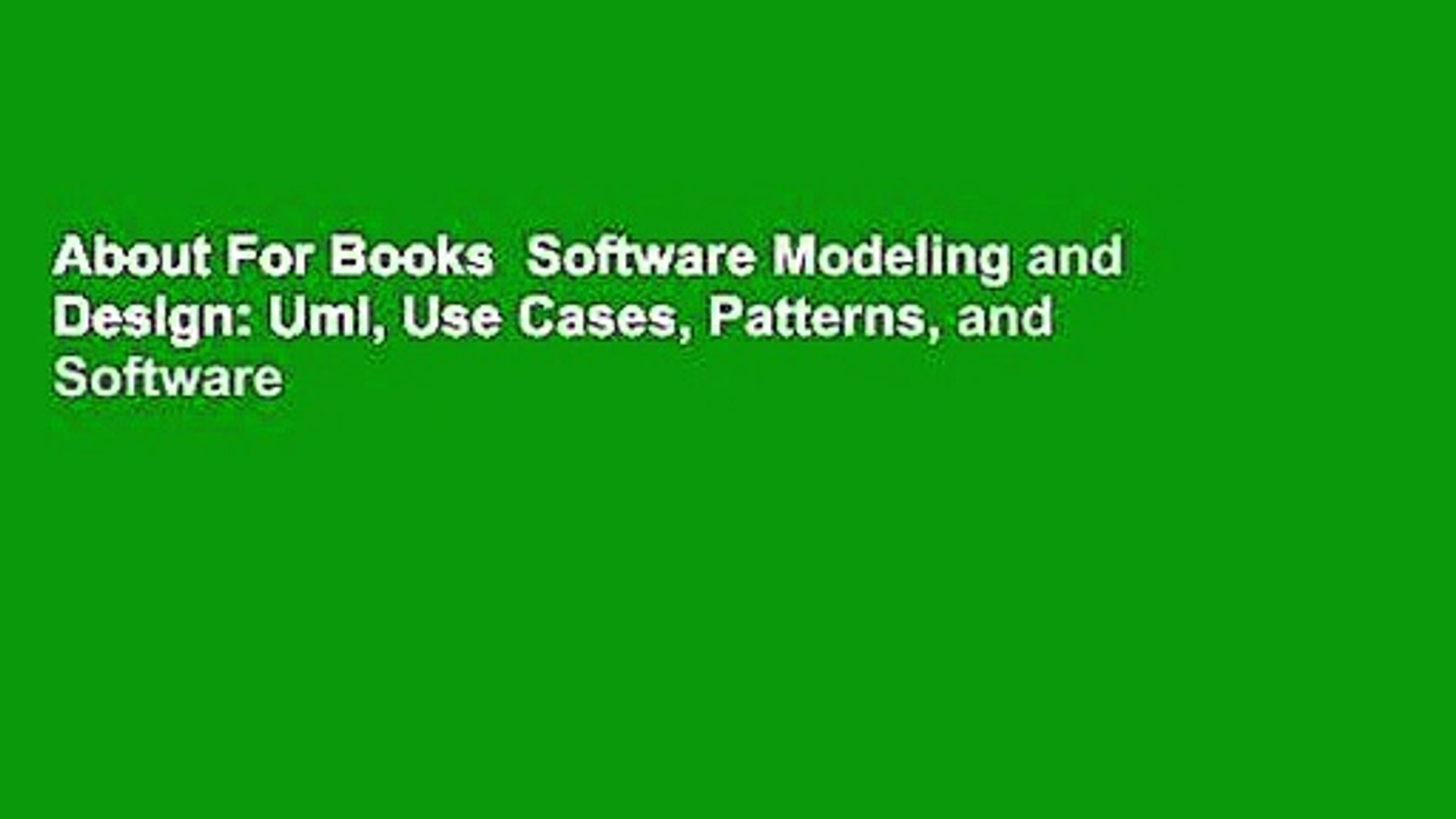 About For Books  Software Modeling and Design: Uml, Use Cases, Patterns, and Software