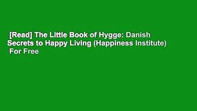 [Read] The Little Book of Hygge: Danish Secrets to Happy Living (Happiness Institute)  For Free