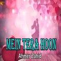 Mein Tera Hoon -  Ahmer Zahid -  Love Song - Gaane Shaane