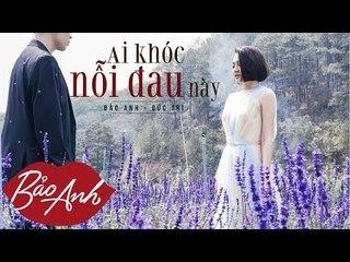 Ai Khóc Nỗi Đau Này   Bảo Anh   St: Đức Trí (Official MV)